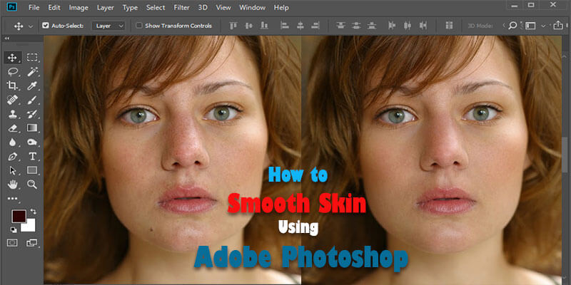 How to Smooth Skin by Using Adobe Photoshop