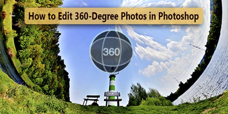 How to Edit 360 Degree Photos in Adobe Photoshop cc 2020