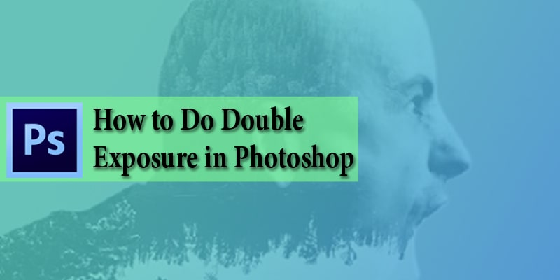 How to do Double Exposure in Photoshop