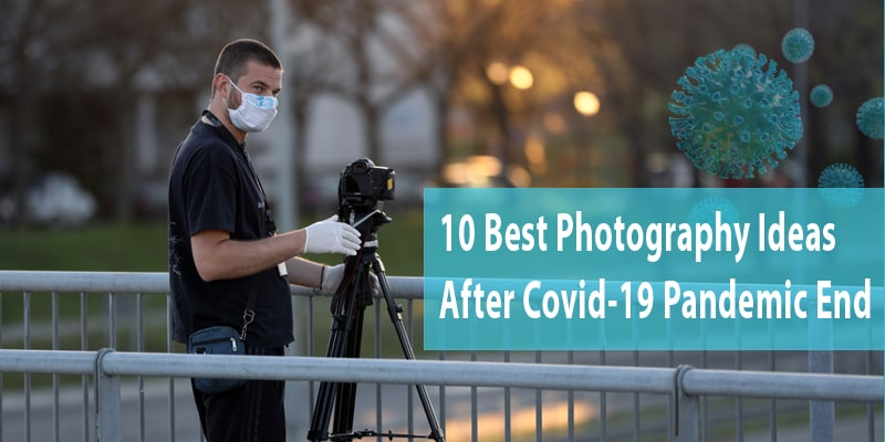 10 Best Photography Business Ideas after COVID-19 Pandemic is Over